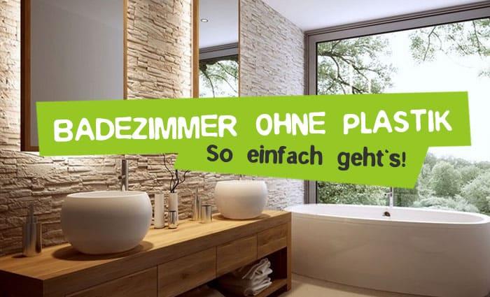 Plastikfreies Bad - Badezimmer ohne Plastik