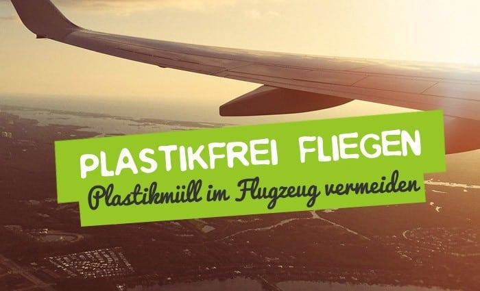 Plastikfrei fliegen ohne Plastik - Zero Waste im Flugzeug