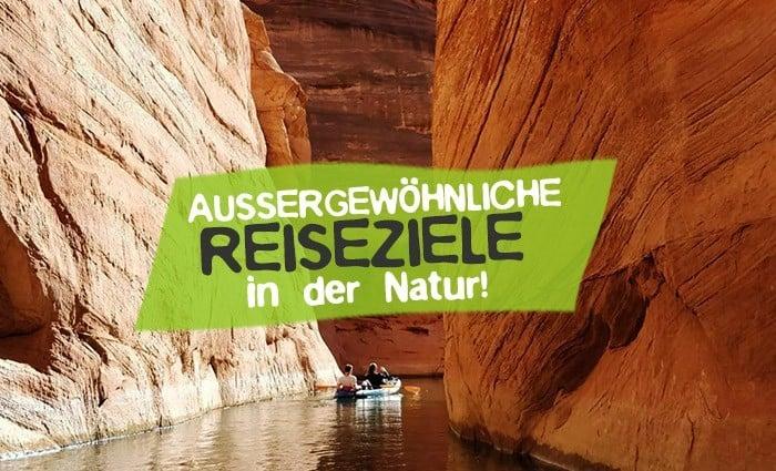 Aussergewöhnliche Reiseziele Natur - Die besten Naturreisen
