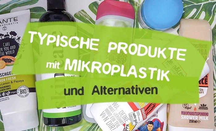 typische Produkte mit Mikroplastik und ihre Alternativen