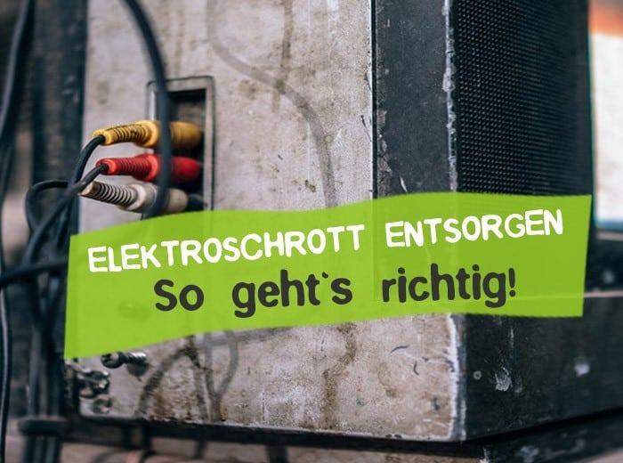 Elektroschrott entsorgen - Richtige Entsorgung von Elektrogeräten