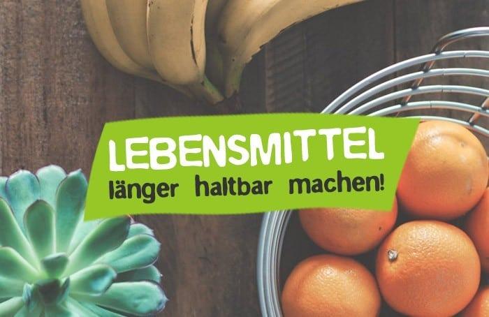 Lebensmittel länger haltbar machen - Haltbarkeit verlängern bei Lebensmitteln