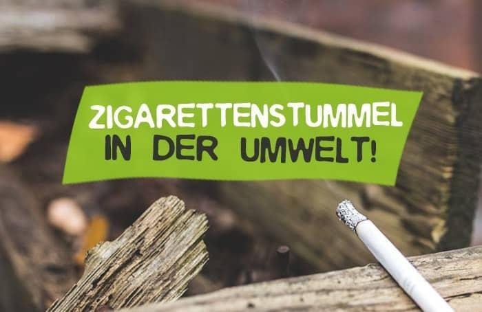 Zigaretten Umwelt Schaden - Zigarettenstummel nicht wegwerfen in die Umwelt