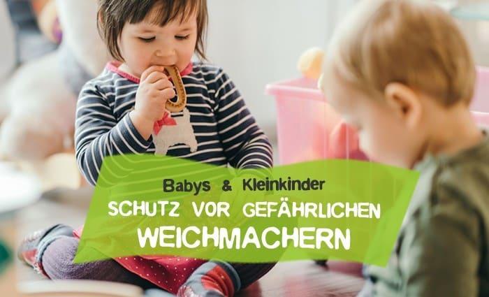 Babys und Kleinkinder - Schutz vor gefährlichen Weichmachern