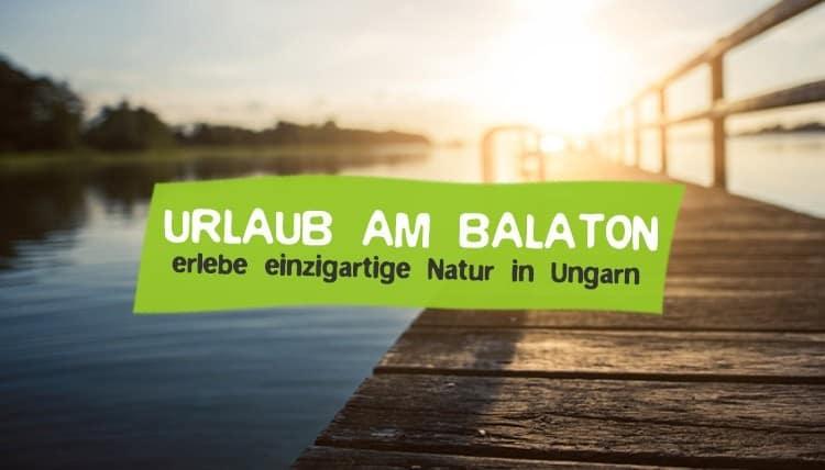 Natürlicher Urlaub am Balaton in Ungarn