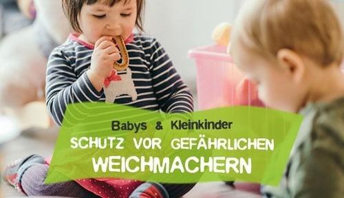 Babys und Kleinkinder vor Weichmachern schützen