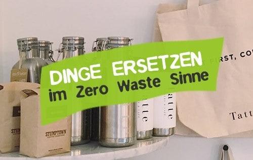 Dinge ersetzen Zero Waste - Plastikfreie Dinge