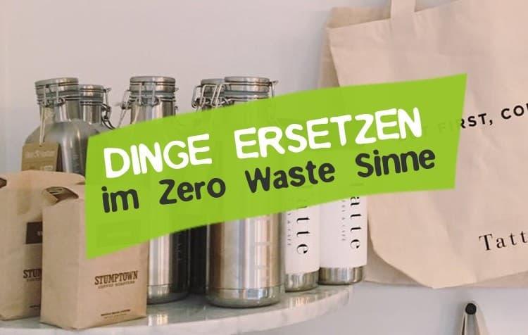 Dinge ersetzen für weniger Müll