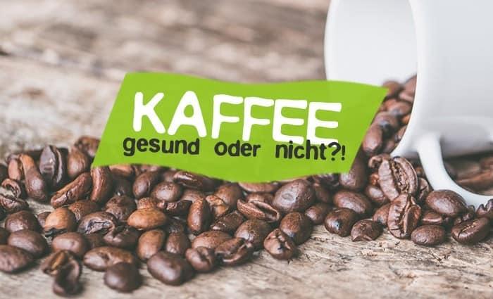 Kaffee gesund oder nicht? Vorteile Nachteile von Koffein