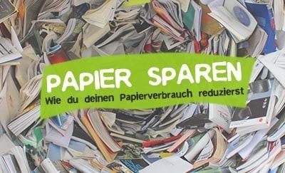 Papierverbrauch reduzieren und Papier sparen im Alltag