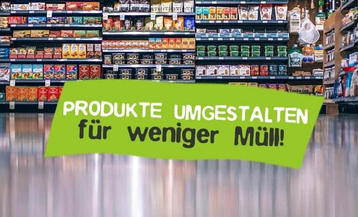 Produkte umgestalten für weniger Müll