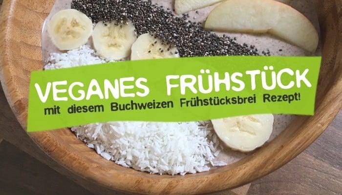Veganes Buchweizen Frühstücksbrei Rezept