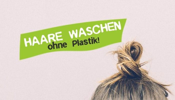 Plastikfrei Haare waschen ohne Plastik Tipps