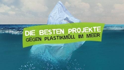Projekt gegen Plastikmüll im Meer - Plastikmüll Projekte