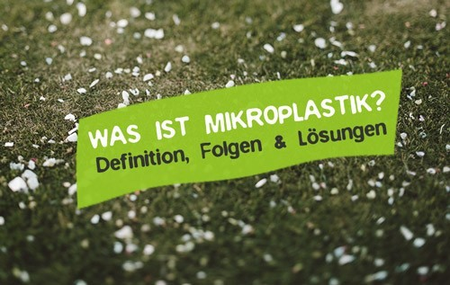 Was ist Mikroplastik Definition Folgen Was tun