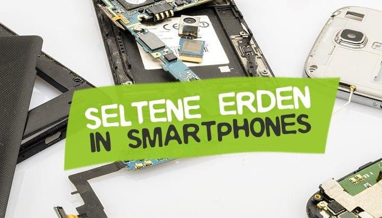 Seltene Erden Metalle in Smartphones und Handys
