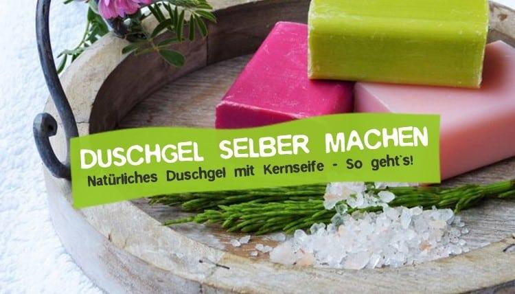 Natürliches Duschgel selber machen ohne Plastik plastikfrei