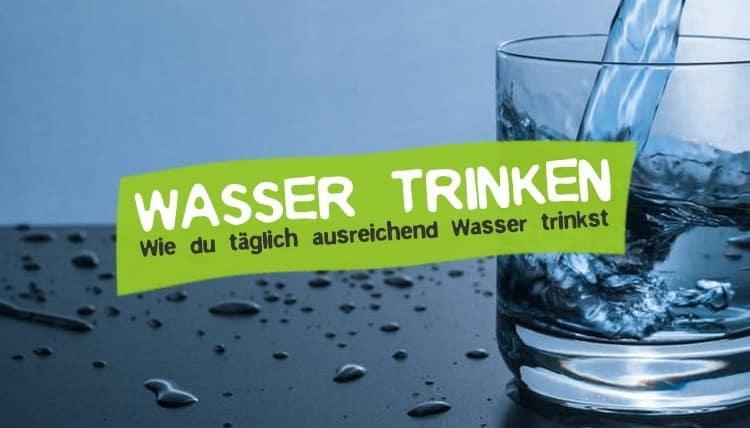 Warum wir viel Wasser trinken müssen