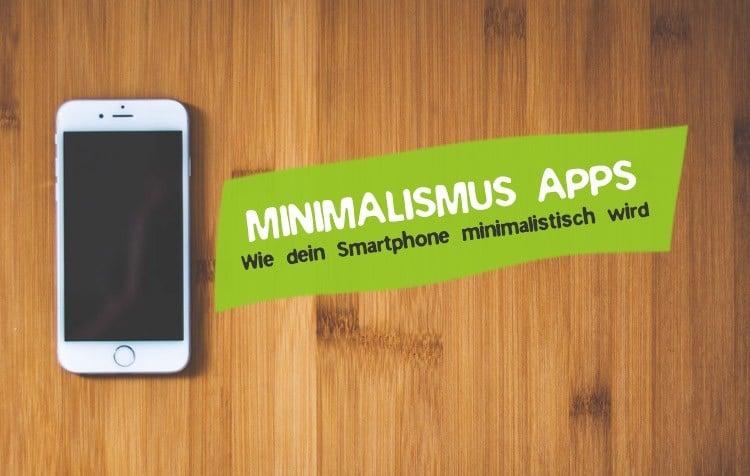 Minimalismus Apps für ein minimalistisches Smartphone