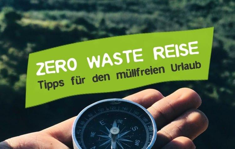 Zero Waste Reise - 13 Tipps für Urlaub ohne Müll