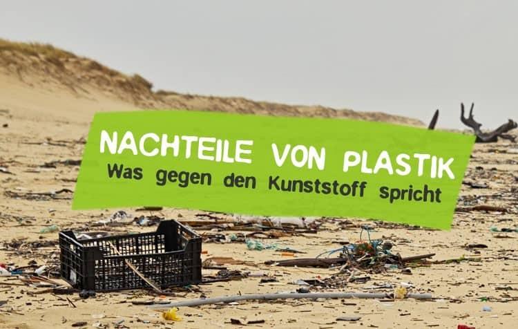 Die Nachteile von Plastik - Was gegen den Kunststoff spricht
