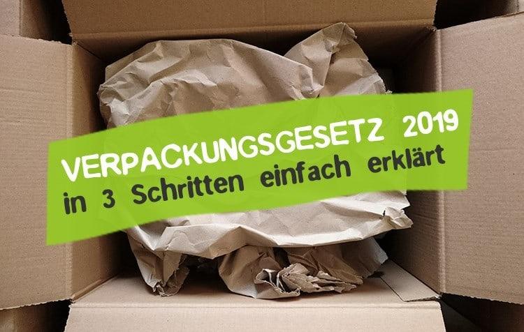 Neues Verpackungsgesetz 2019 - Was zu beachten ist