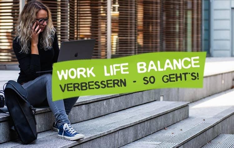 Work Life Balance verbessern - 6 Tipps