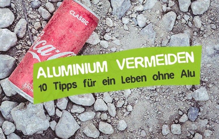 Aluminium vermeiden - 10 Tipps zum Leben ohne Alu