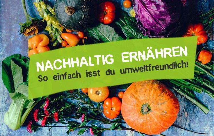 Ernährung nachhaltig gestalten - So geht's!