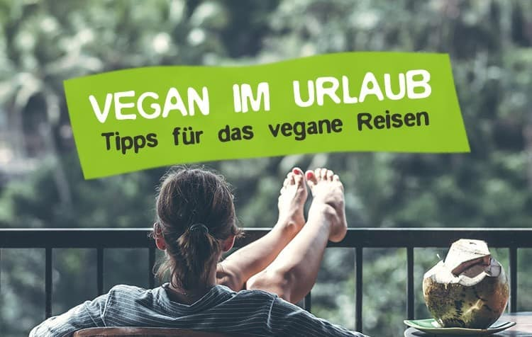 Vegan im Urlaub Tipps für veganes Reisen