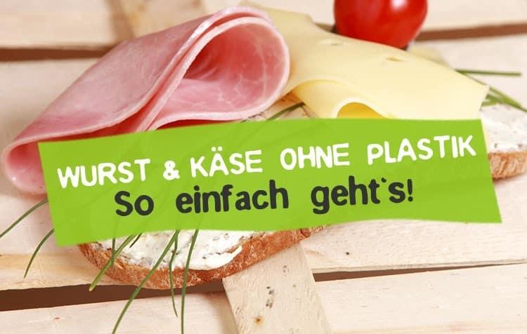 Plastikfrei Wurst kaufen und Käse ohne Plastik