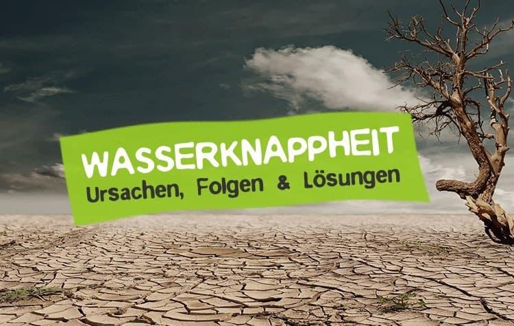 Wasserknappheit - Ursachen, Folgen & Lösungen gegen den Wassermangel