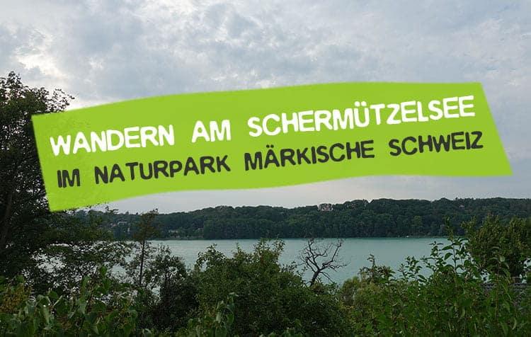 Wandern am Schermützelsee im Naturpark Märkische Schweiz
