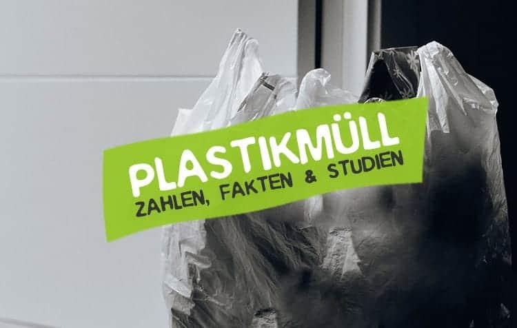 Plastikmüll Statistiken Zahlen Fakten Studien Plastik