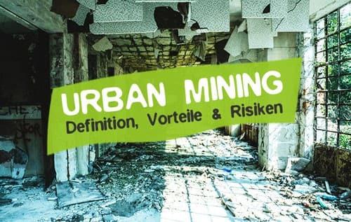 Urban Mining Definition Vorteile Nachteile Risiken