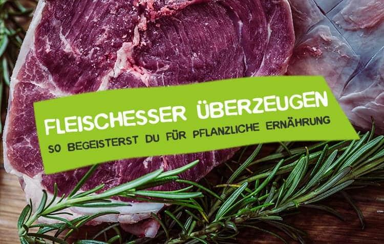 Fleischesser überzeugen und für pflanzliche Ernährung begeistern