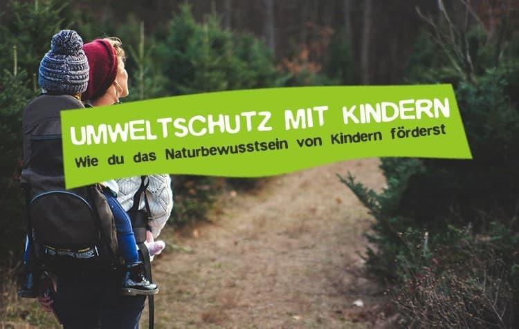 Kindern Umweltschutz erklären - Die besten Tipps