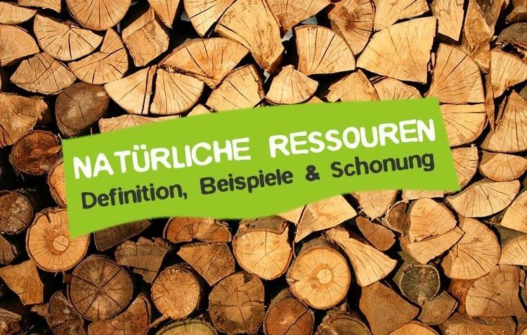 Natürliche Ressourcen - Was ist das?