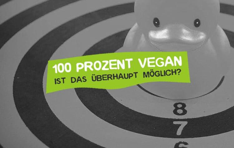 100 Prozent vegan geht gar nicht