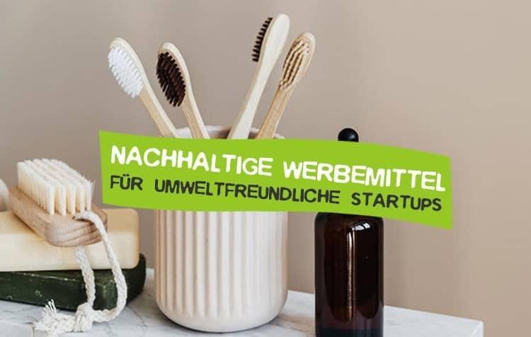 Nachhaltige Werbemittel für grüne StartUps