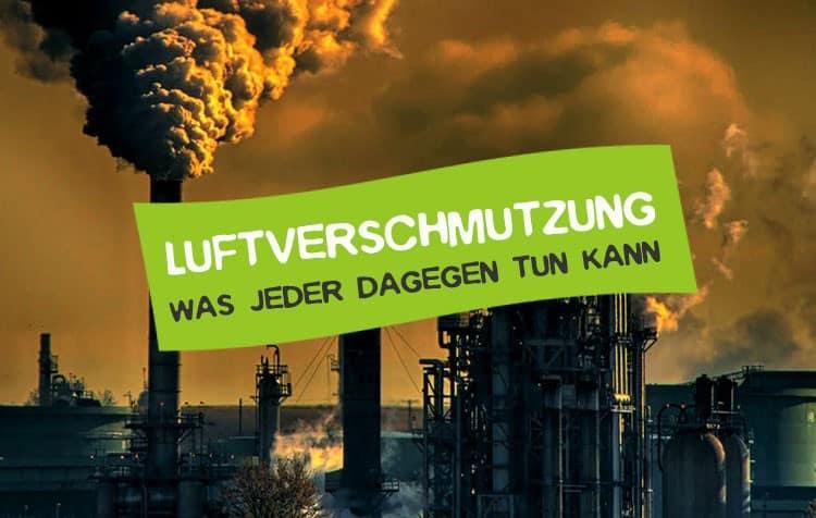 Luftverschmutzung minimieren - Was dagegen tun?
