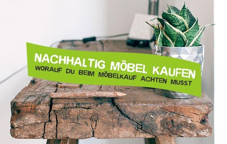 Möbel nachhaltig kaufen - So geht's!