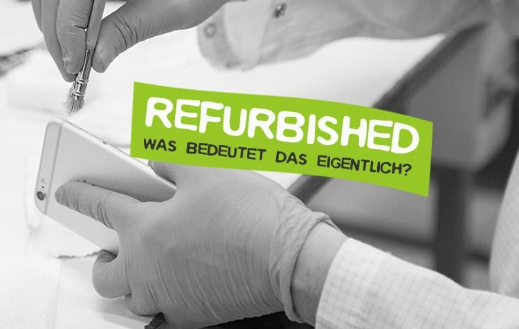 Refurbishing - Was ist das?