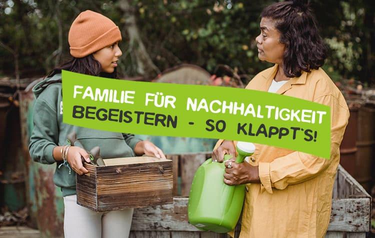 Familie für Nachhaltigkeit begeistern