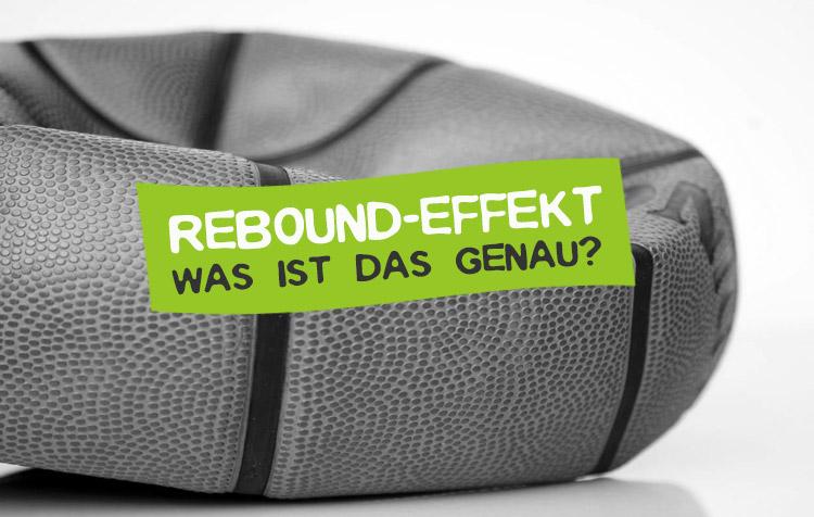 Rebound Effekt - Was ist das?