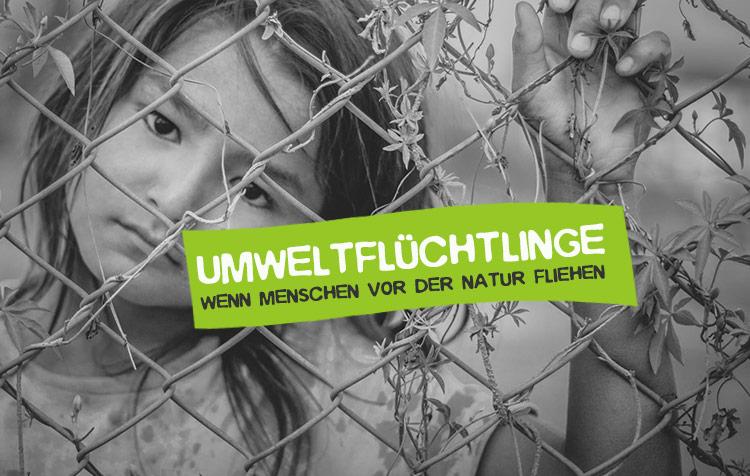 Umweltflüchtlinge - Wenn Menschen vor der Natur fliehen