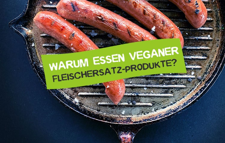Warum essen Veganer Fleischersatz?