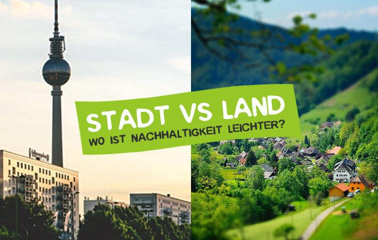 Stadt VS Land - Wo ist Nachhaltigkeit leichter?