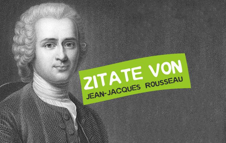 Jean-Jacques Rousseau Zitate und Sprüche