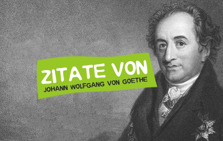 Zitate von Johann Wolfgang von Goethe